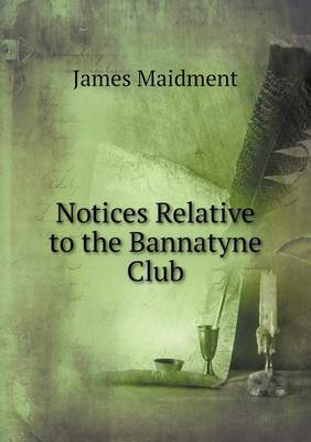 Notices Relative to the Bannatyne Club (Paperback)