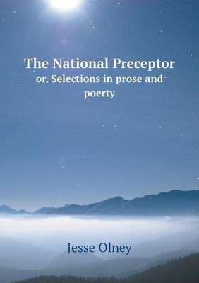 The National Preceptor Or, Selections in Prose and Poerty (Paperback)