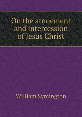 On the Atonement and Intercession of Jesus Christ (Paperback)