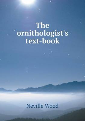The Ornithologist's Text-Book (Paperback)