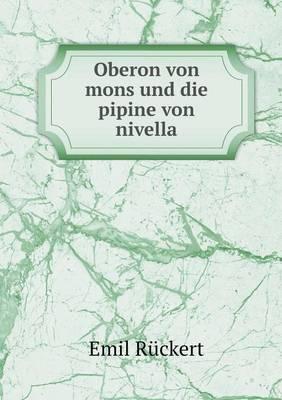Oberon Von Mons Und Die Pipine Von Nivella (Paperback)