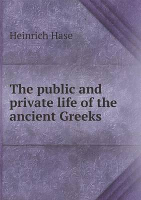 The Public and Private Life of the Ancient Greeks (Paperback)