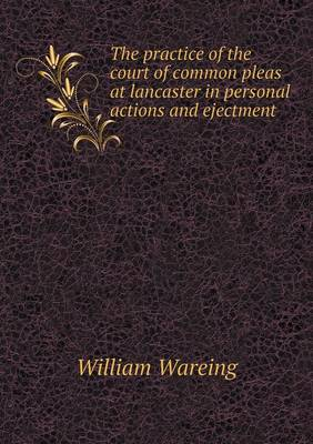The Practice of the Court of Common Pleas at Lancaster in Personal Actions and Ejectment (Paperback)