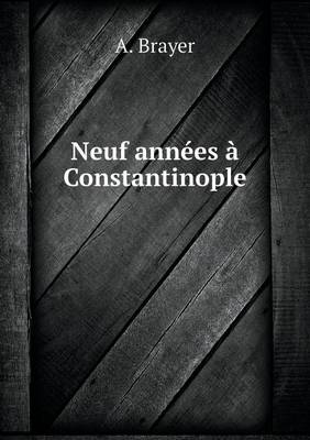 Neuf Annees a Constantinople (Paperback)