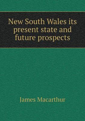 New South Wales Its Present State and Future Prospects (Paperback)