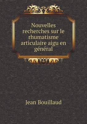 Nouvelles Recherches Sur Le Rhumatisme Articulaire Aigu En General (Paperback)