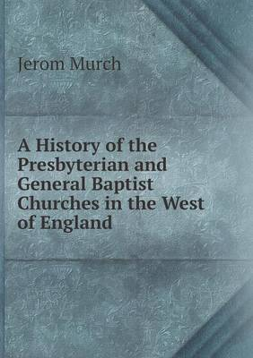 A History of the Presbyterian and General Baptist Churches in the West of England (Paperback)