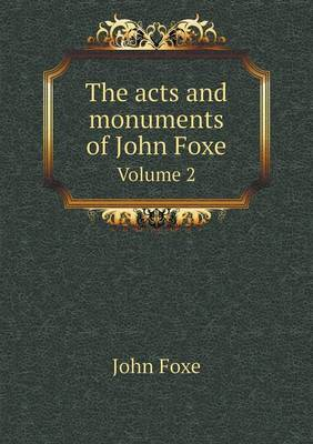 The Acts and Monuments of John Foxe Volume 2 (Paperback)