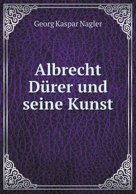 Albrecht Durer Und Seine Kunst (Paperback)