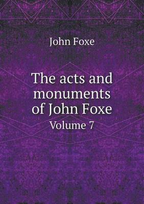 The Acts and Monuments of John Foxe Volume 7 (Paperback)