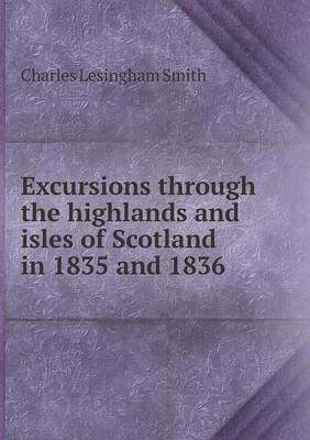 Excursions Through the Highlands and Isles of Scotland in 1835 and 1836 (Paperback)