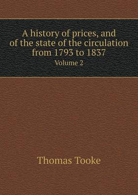 A History of Prices, and of the State of the Circulation from 1793 to 1837 Volume 2 (Paperback)