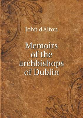 Memoirs of the Archbishops of Dublin (Paperback)