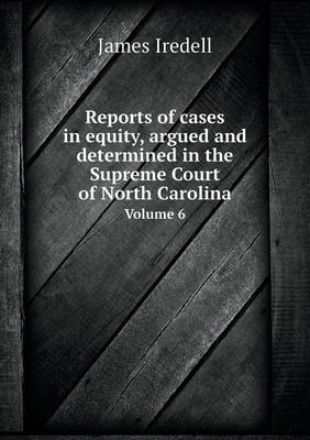 Reports of Cases in Equity, Argued and Determined in the Supreme Court of North Carolina Volume 6 (Paperback)