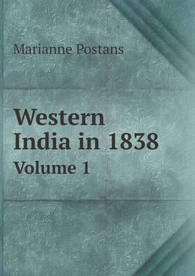 Western India in 1838 Volume 1 (Paperback)