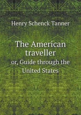 The American Traveller Or, Guide Through the United States (Paperback)