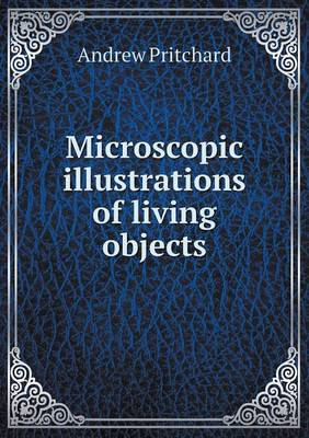 Microscopic Illustrations of Living Objects (Paperback)