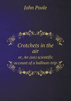 Crotchets in the Air Or, an (Un) Scientific Account of a Balloon-Trip (Paperback)