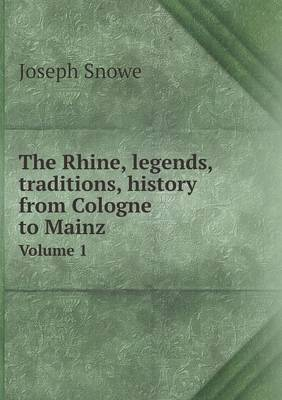 The Rhine, Legends, Traditions, History from Cologne to Mainz Volume 1 (Paperback)