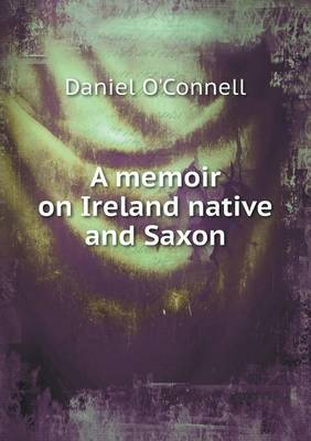 A Memoir on Ireland Native and Saxon (Paperback)