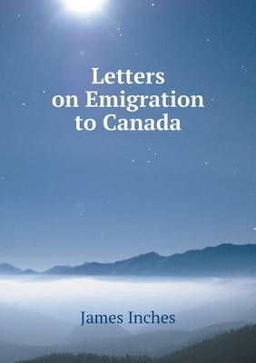 Letters on Emigration to Canada (Paperback)