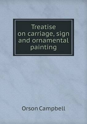 Treatise on Carriage, Sign and Ornamental Painting (Paperback)