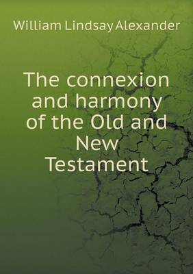 The Connexion and Harmony of the Old and New Testament (Paperback)