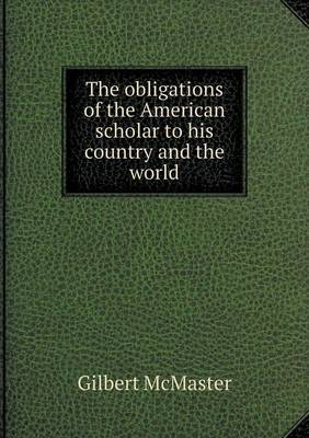 The Obligations of the American Scholar to His Country and the World (Paperback)