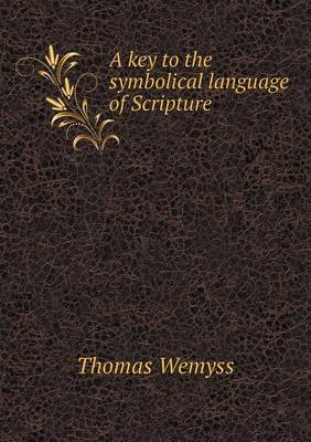 A Key to the Symbolical Language of Scripture (Paperback)