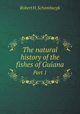 The Natural History of the Fishes of Guiana Part 1 (Paperback)