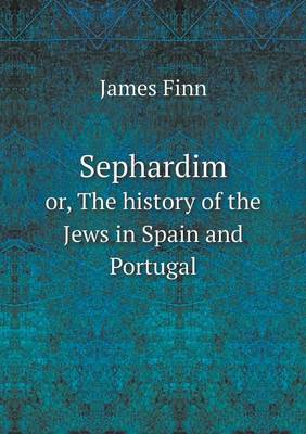 Sephardim Or, the History of the Jews in Spain and Portugal (Paperback)