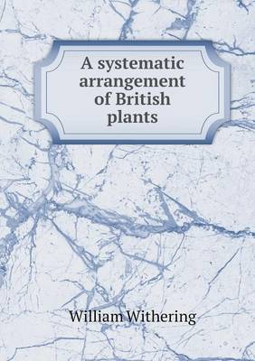 A Systematic Arrangement of British Plants (Paperback)