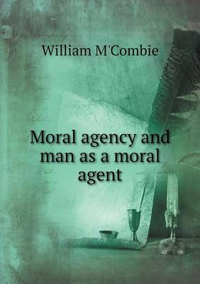Moral Agency and Man as a Moral Agent (Paperback)