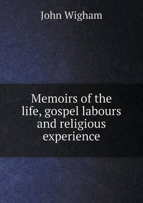 Memoirs of the Life, Gospel Labours and Religious Experience (Paperback)