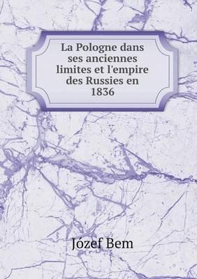 La Pologne Dans Ses Anciennes Limites Et L'Empire Des Russies En 1836 (Paperback)