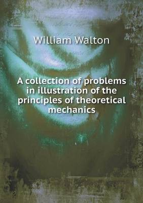 A Collection of Problems in Illustration of the Principles of Theoretical Mechanics (Paperback)
