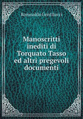 Manoscritti Inediti Di Torquato Tasso Ed Altri Pregevoli Documenti (Paperback)