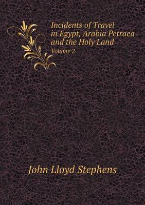 Incidents of Travel in Egypt, Arabia Petraea and the Holy Land Volume 2 (Paperback)