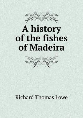 A History of the Fishes of Madeira (Paperback)