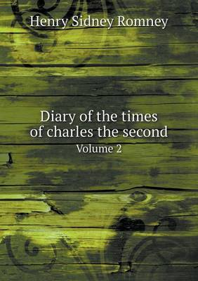 Diary of the Times of Charles the Second Volume 2 (Paperback)
