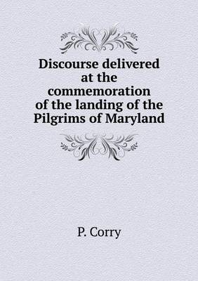 Discourse Delivered at the Commemoration of the Landing of the Pilgrims of Maryland (Paperback)