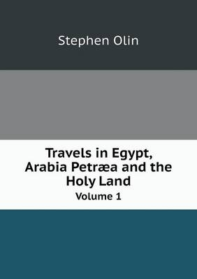 Travels in Egypt, Arabia Petraea and the Holy Land Volume 1 (Paperback)
