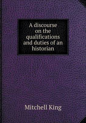 A Discourse on the Qualifications and Duties of an Historian (Paperback)