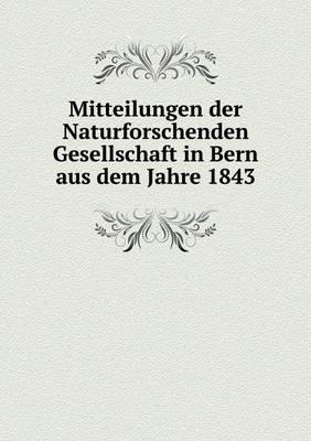 Mitteilungen Der Naturforschenden Gesellschaft in Bern Aus Dem Jahre 1843 (Paperback)