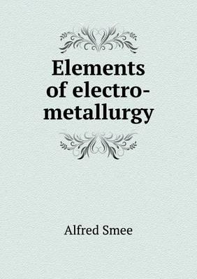 Elements of Electro-Metallurgy (Paperback)