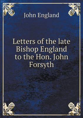 Letters of the Late Bishop England to the Hon. John Forsyth (Paperback)