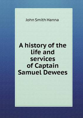 A History of the Life and Services of Captain Samuel Dewees (Paperback)