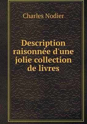 Description Raisonn e d'Une Jolie Collection de Livres (Paperback)