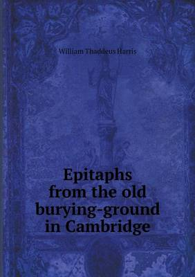 Epitaphs from the Old Burying-Ground in Cambridge (Paperback)