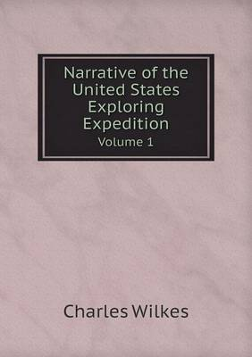 Narrative of the United States Exploring Expedition Volume 1 (Paperback)